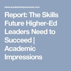 Report: The Skills Future Higher-Ed Leaders Need to Succeed | Academic Impressions