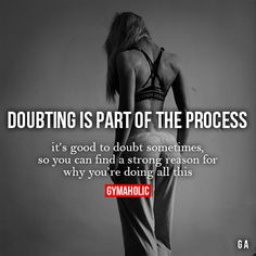 Doubting Is Part Of The Process #fitness #inspiration #motivation #fitspiration #health