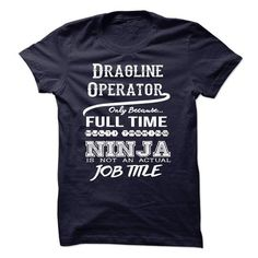 Ninja Dragline Operator T-Shirt - #tshirt girl #tshirt serigraphy. BUY NOW  => https://www.sunfrog.com/LifeStyle/Ninja-Dragline-Operator-T-Shirt.html?id=60505