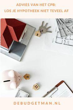 Advies van het CPB: los je hypotheek niet teveel af #hypotheek #geld #vermogen #DeBudgetman Finance, Blog, Earn Money, Blogging, Economics
