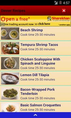 Your cooking skills can now become more perfect with this delicious Dinner recipes app. This is a free to download app which will give you that confidence of inviting friends and relative to a gala dinner made by you. In this app you can get easy to cook dinner recipes app. You can chose and download recipes from a huge Dinner recipes app database. You can also get links to Dinner recipes app videos that makes cooking easy. Dinner recipes for kids, Dinner recipes from a cuisine, Dinner…