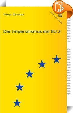 """Der Imperialismus der EU 2    ::  Mit dem zweiten Band von """"Der Imperialismus der EU"""" liegen hiermit neue Texte zur marxistischen EU-Kritik vor. Nachdem im ersten Buch zum Teil sehr grundlegende Fragen erörtert wurden, behandelt dieser Band nun auch einige spezifischere Fragen sowie exemplarische Vorfälle aus der Geschichte und Gegenwart, die wiederum allgemeine Tendenzen, Probleme und Widerstandsstrategien in Bezug auf das imperialistische System in Europa und auf der ganzen Welt sich..."""