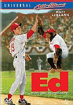 Ed - Starring Matt LeBlanc. Baseball movie about how a chimpanzee shows a young pitching prospect with stagefright how to relax and enjoy the game.