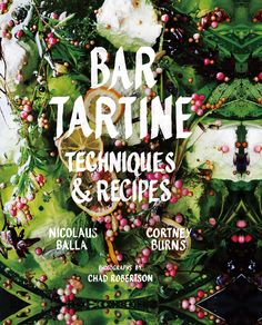 This cookbook from Bar Tartine in San Francisco is ambitious, delicious and elegantly designed.
