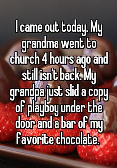 "Someone posted a whisper in the group LGBTQ+, which reads ""I came out today. My grandma went to church 4 hours ago and still isn't back. My grandpa just slid a copy of playboy under the door and a bar of my favorite chocolate. Lgbt Quotes, Lgbt Memes, Funny Quotes, Whisper Quotes, Whisper Confessions, Whisper App, Lgbt Love, Cute Stories, Cute Gay"