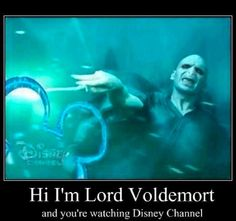 Hi I'm lord voldemort and you are watching Disney channel