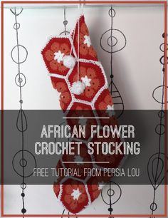 Persia Lou: African Flower Crochet Stocking: Free Tutorial (Plus Eight Christmas Creations)