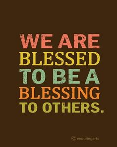 We are BLESSED to be a BLESSING to others!