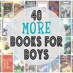 40 MORE Books for Boys