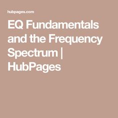 EQ Fundamentals and the Frequency Spectrum | HubPages