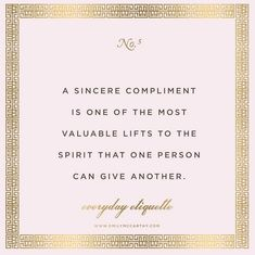 A sincere compliment is on the most valuable lifts to the spirit that one person can give another.