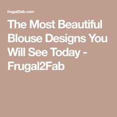 The Most Beautiful Blouse Designs You Will See Today - Frugal2Fab