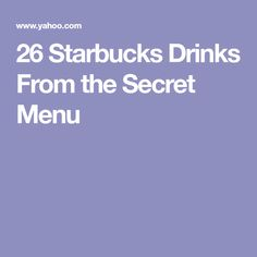 26 Starbucks Drinks From the Secret Menu
