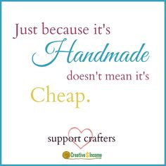 Just because it's handmade doesn't mean it's cheap. Support crafters everywhere!