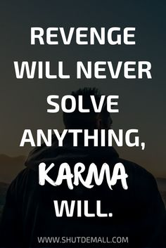 Revenge will never solve anything, karma will.  karma quotes | karma sayings | karma quotes and saying with pictures