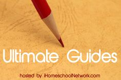 The Ultimate Guides - amazing resources from the bloggers at iHomeschool Network - homeschooling, homemaking, marriage and more!