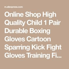 Online Shop High Quality Child 1 Pair Durable Boxing Gloves Cartoon Sparring Kick Fight Gloves Training Fists PU Leather Muay Sandbag | Aliexpress Mobile