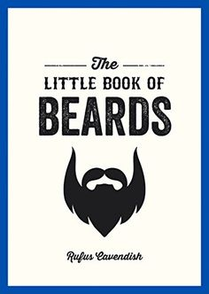 The Little Book Of Beards by Rufus Cavendish http://www.amazon.co.uk/dp/1849536236/ref=cm_sw_r_pi_dp_Gswkwb1NW0EKM