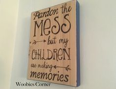 Pardon the mess, Pardon the mess but my children are making memories, play room sign, signs for mom, mothers day gift, WOOD BURNED sign