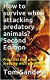 Free Kindle Book -   How to survive when attacking predatory animals? Second Edition:  Practical tips when meeting with predators