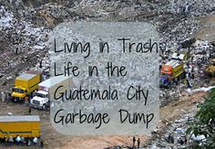 Living in Trash: Life in the Guatemala City Garbage Dump