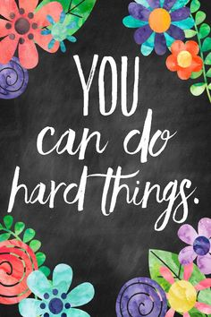 YOU can do hard things ~ inspire   Sweet Blessings: free printables