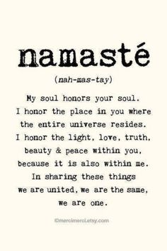 Namaste. Such a beautiful little passage that could be so helpful to say to yourself each day.
