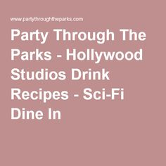 Party Through The Parks - Hollywood Studios Drink Recipes - Sci-Fi Dine In