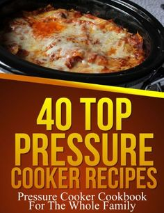 40 Top Pressure Cooker Recipes - Pressure Cooker Cookbook For The Whole Family by Sarah Stevens Pressure Cooker Cookbook, Best Electric Pressure Cooker, Slow Cooker Pressure Cooker, Pressure Cooking Recipes, Using A Pressure Cooker, Instant Pot Pressure Cooker, Pressure King, Pressure Pot, Electric Cooker
