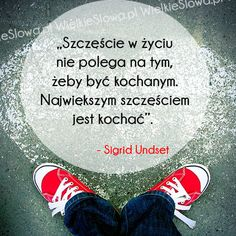 Szczęście w życiu nie polega na tym, żeby być kochanym... #Undset-Sigrid,  #Miłość, #Szczęście