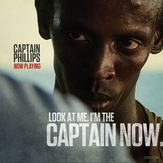 """Captain Phillips movie quote: """"Look at me. I'm the captain now."""" Barkhad Abdi one of my favorite actors"""