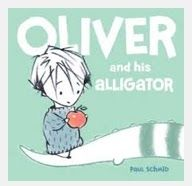 Oliver and His Alligator (nervous about school)