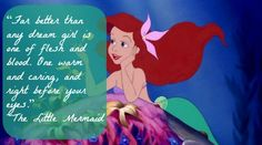 """Arial The  Little Mermaid Quote: """"Far better than any dream girl is one of flesh and blood.  One warm and caring and right before your eyes.""""   Disney Quotes   Disney Quotes About Love   Disney Princess Quotes  """