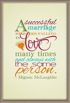 Quotes About Love A successful marriage requires Quotes About Love Description A successful marriage requires falling in love many times and always with the same person. -Mignon McLaughlin // It Works For Bobbi!