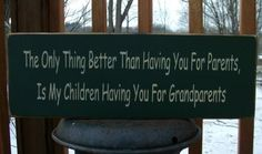 "Sign- ""The only thing better than having you for parents, is my children having you for grandparents"""