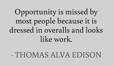 Opportunity is missed by most people because it is dressed in overalls and looks like work. #quotes #edison #work