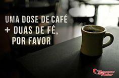 Uma dose de café + duas de fé, por favor.
