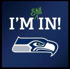 Seahawks  I'm STILL in.