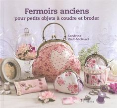 Vintage Purses To Make, Sew and Embroider. Sandrine Kielt-Michaud invites you to make small stylish clasp purses and cases decorated with vintage fastenings of Vintage Purses, Vintage Bags, Vintage Sewing, Bag Patterns To Sew, Sewing Patterns, Couture Vintage, Knifty Knitter, Book Quilt, Free Sewing