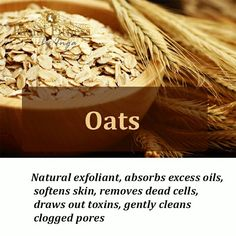 Oats - Natural exfoliant, absorbs excess oils, softens skin, removes dead cells, draws out toxins, gently cleans clogged pores #beauty #skincare #facial_fitness #masks #oats