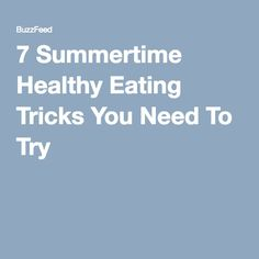 7 Summertime Healthy Eating Tricks You Need To Try