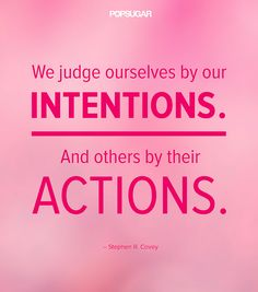 "Quote: ""We judge ourselves by our intentions. And others by their actions."" Lesson to learn: Remember that you may not be seeing the full picture before you judge others. Their intentions may not match their actions."