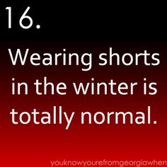 When you live in the South you can wear shorts 12 months out of the year, hey that's all of them!