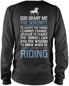 God grant me the serenity to accept the things I cannot change, courage to change the things I can and the wisdom to know when to just go riding. The perfect t-shirt for any proud horse rider! Equestrian Boots, Equestrian Outfits, Equestrian Style, Equestrian Fashion, Horse Fashion, My Horse, Horse Riding, Horse Gear, Courage To Change