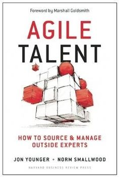 Agile talent : how to source and manage outside experts / Jon Younger, Norman W. Smallwood.