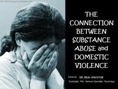 The Connections Between Substance Abuse and Domestic Violence? Blog Article: In the United States, a woman is beaten approximately every 15 seconds. At least 30% of female trauma patients have been victims of domestic violence,  Much like patterns of substance abuse, violence between intimate partners tends to escalate in frequency and severity over time. (click the photo to read full article) ~ Dr. Neal Houston, Sociologist (Mental Health & Life Wellness)