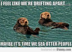 I Feel Like We're Drifting Apart...
