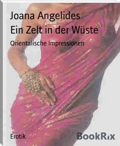 Joana Angelides: Ein Zelt in der Wüste Digital Watch, Longing For You, Tent Camping, Erotica, Thoughts