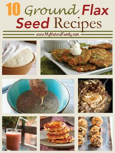 10 Ground Flax Seed Recipes - MyNaturalFamily.com lots of info and great recipes