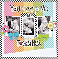 You Keep Me Together #layout by Stephanie Buice #scrapbook